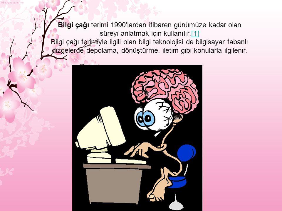 Bilgi çağı terimi 1990 lardan itibaren günümüze kadar olan süreyi anlatmak için kullanılır.[1]